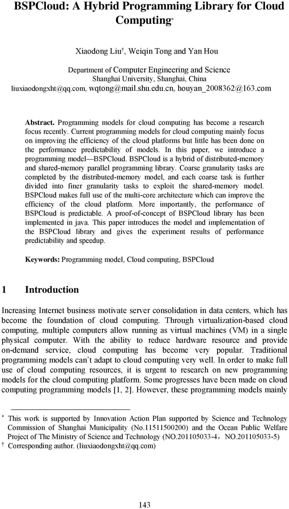 Current programming models for cloud computing mainly focus on improving the efficiency of the cloud platforms but little has been done on the performance predictability of models.