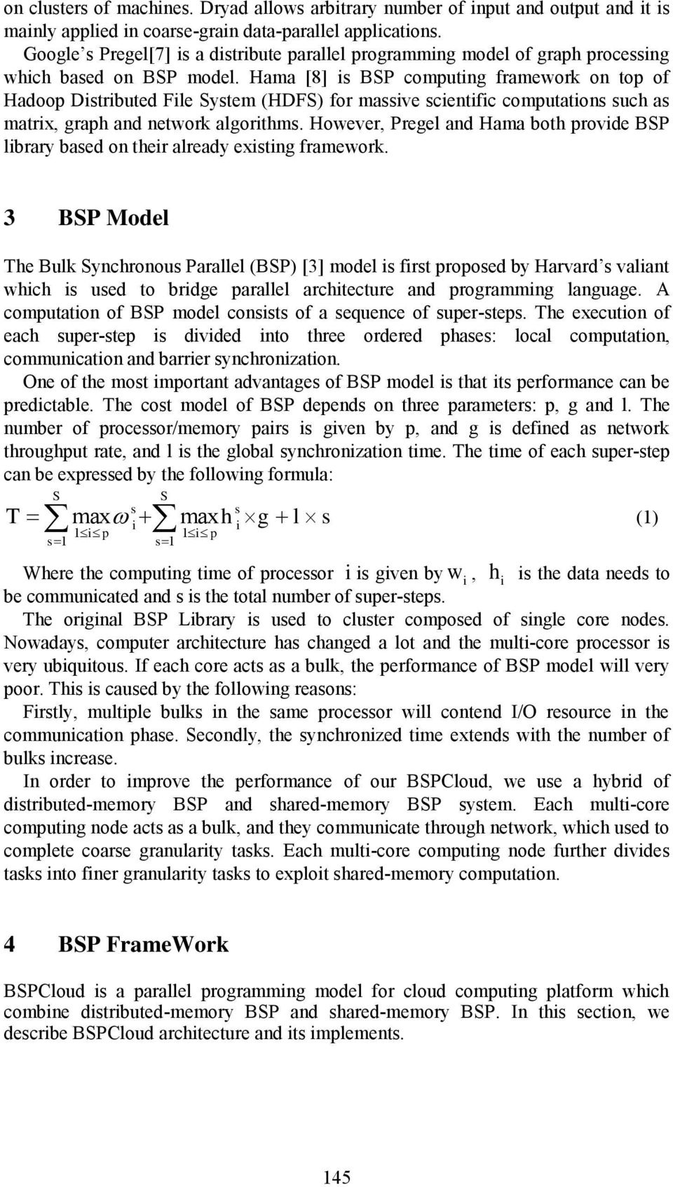 Hama [8] is BSP computing framework on top of Hadoop Distributed File System (HDFS) for massive scientific computations such as matrix, graph and network algorithms.