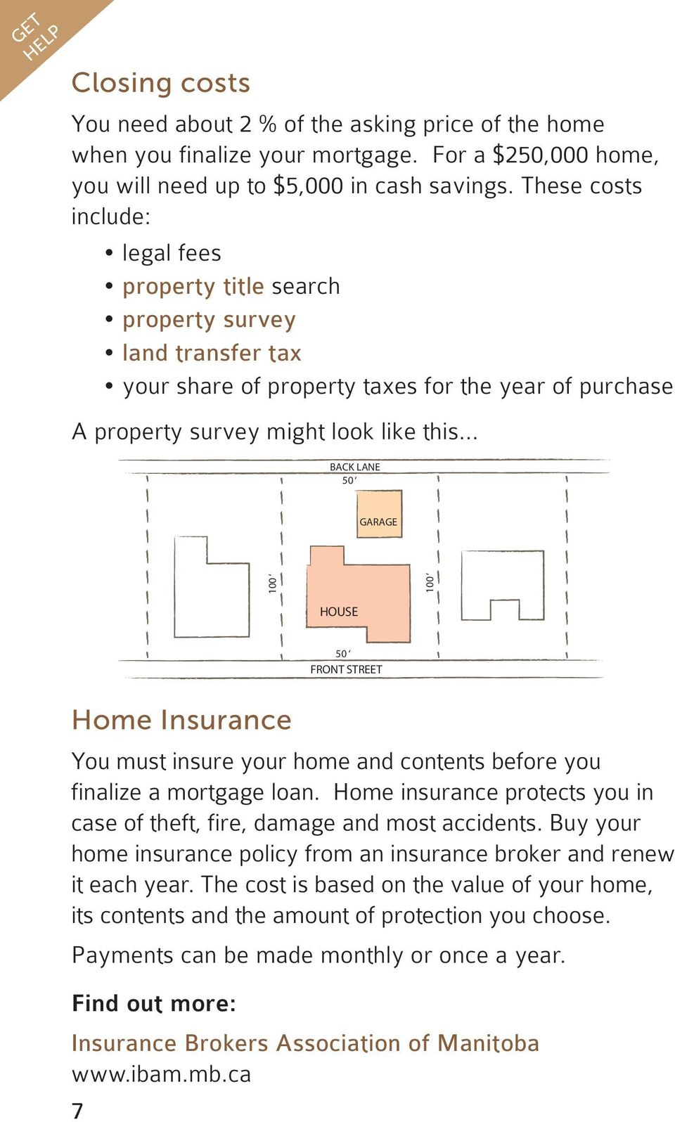.. BACK LANE 50 GARAGE 100 100 HOUSE 50 FRONT STREET Home Insurance You must insure your home and contents before you finalize a mortgage loan.