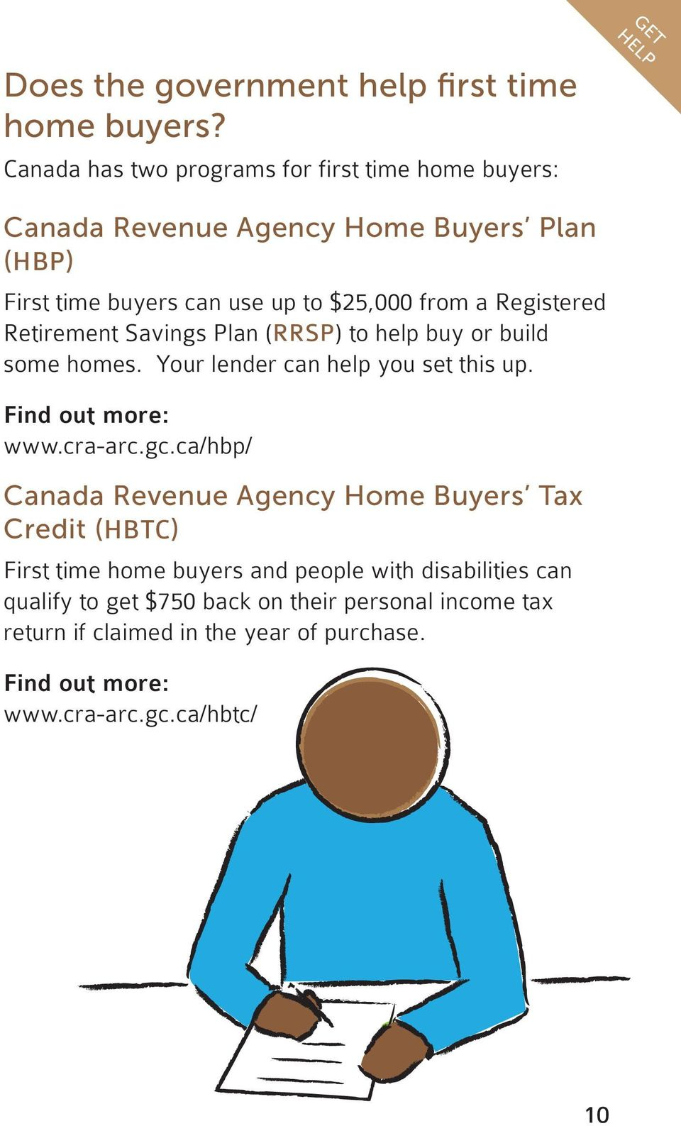 Registered Retirement Savings Plan (RRSP) to help buy or build some homes. Your lender can help you set this up. Find out more: www.cra-arc.gc.