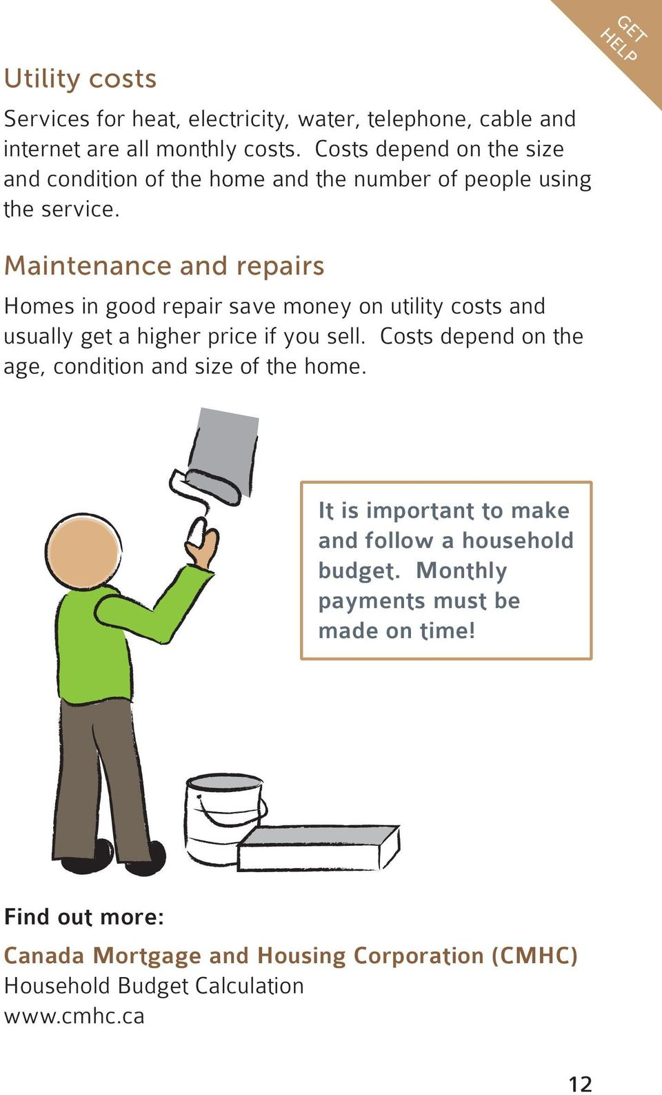 GET HELP Maintenance and repairs Homes in good repair save money on utility costs and usually get a higher price if you sell.