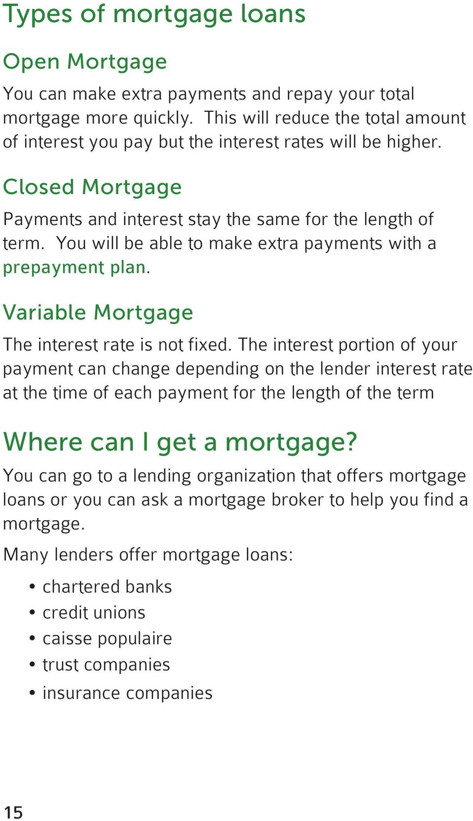 You will be able to make extra payments with a prepayment plan. Variable Mortgage The interest rate is not fixed.