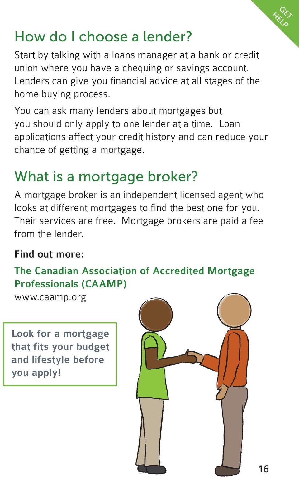 Loan applications affect your credit history and can reduce your chance of getting a mortgage. What is a mortgage broker?