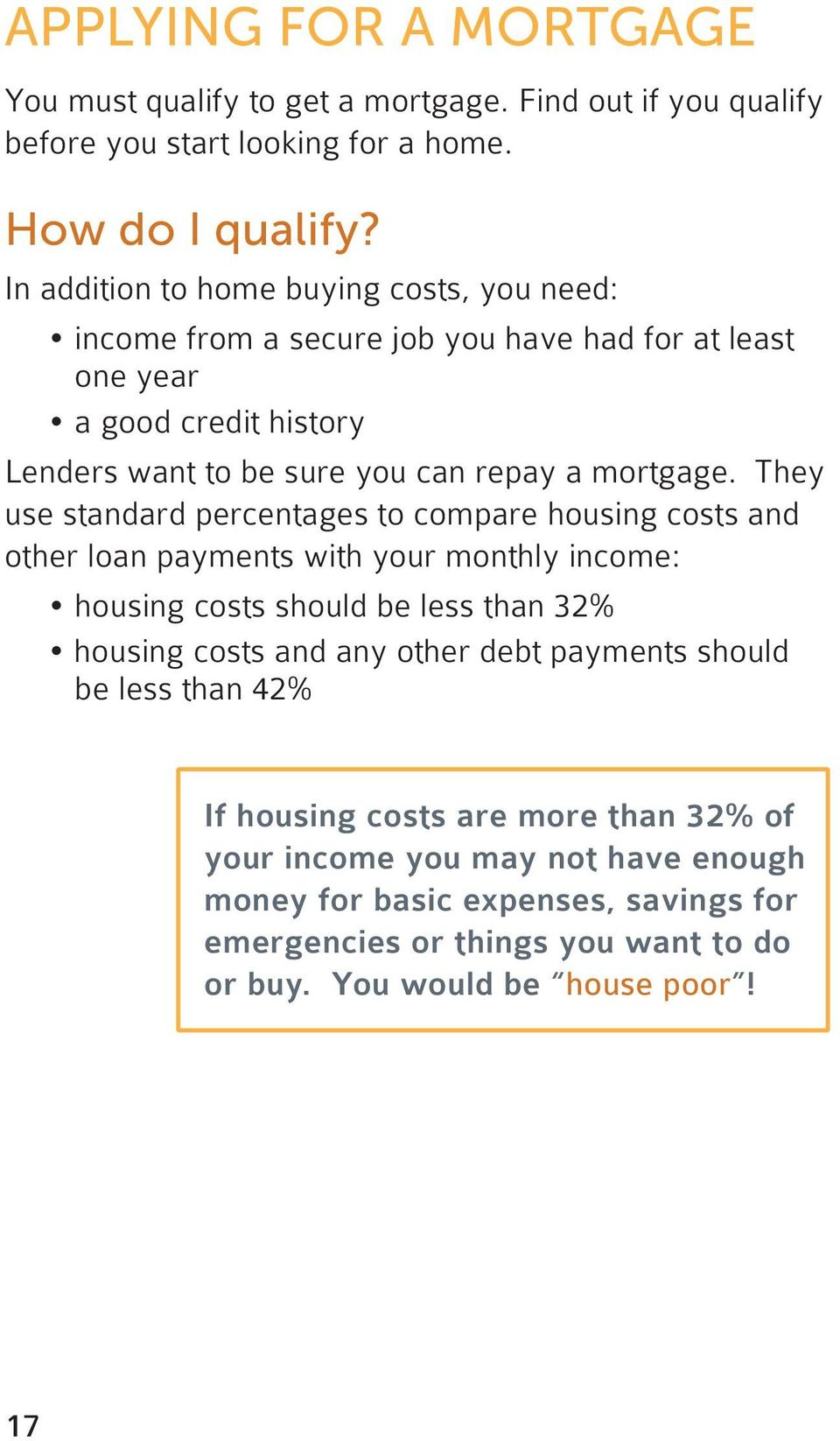 They use standard percentages to compare housing costs and other loan payments with your monthly income: housing costs should be less than 32% housing costs and any other debt
