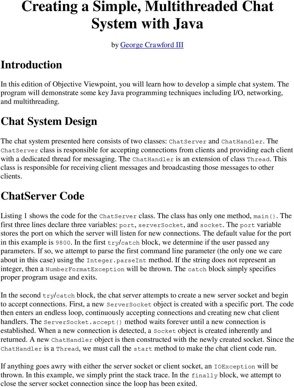 Chat System Design The chat system presented here consists of two classes: ChatServer and ChatHandler.