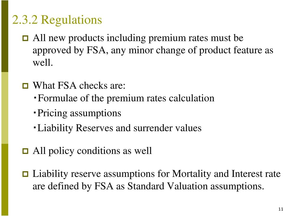 What FSA checks are: Formulae of the premium rates calculation Pricing assumptions Liability