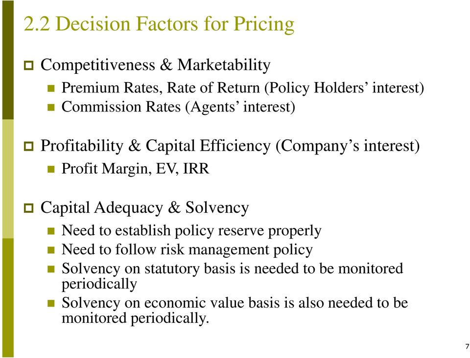 Adequacy & Solvency Need to establish policy reserve properly Need to follow risk management policy Solvency on statutory