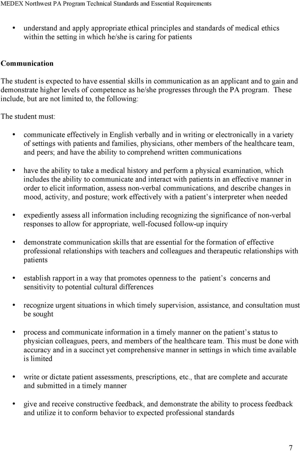 These include, but are not limited to, the following: The student must: communicate effectively in English verbally and in writing or electronically in a variety of settings with patients and