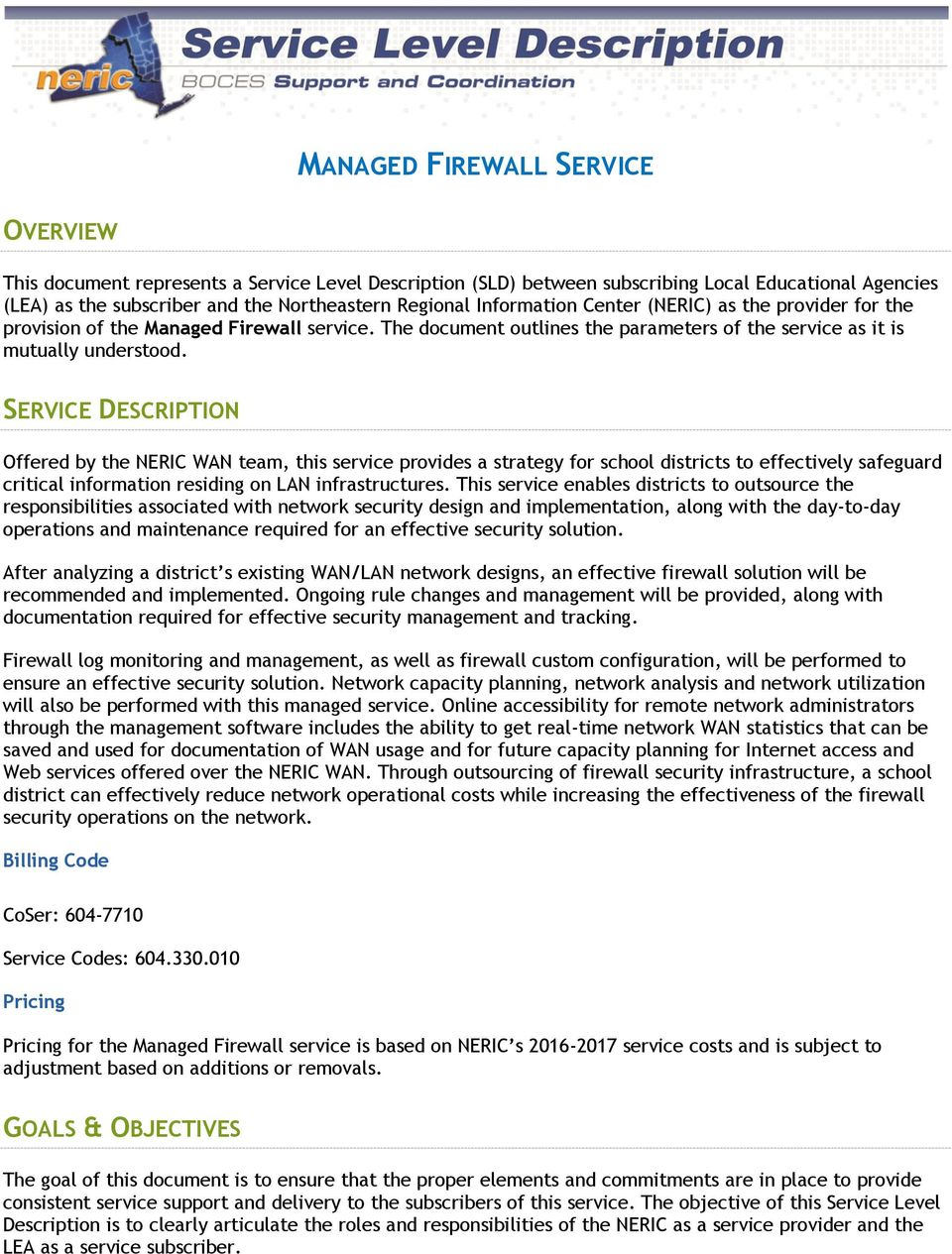SERVICE DESCRIPTION Offered by the NERIC WAN team, this service provides a strategy for school districts to effectively safeguard critical information residing on LAN infrastructures.