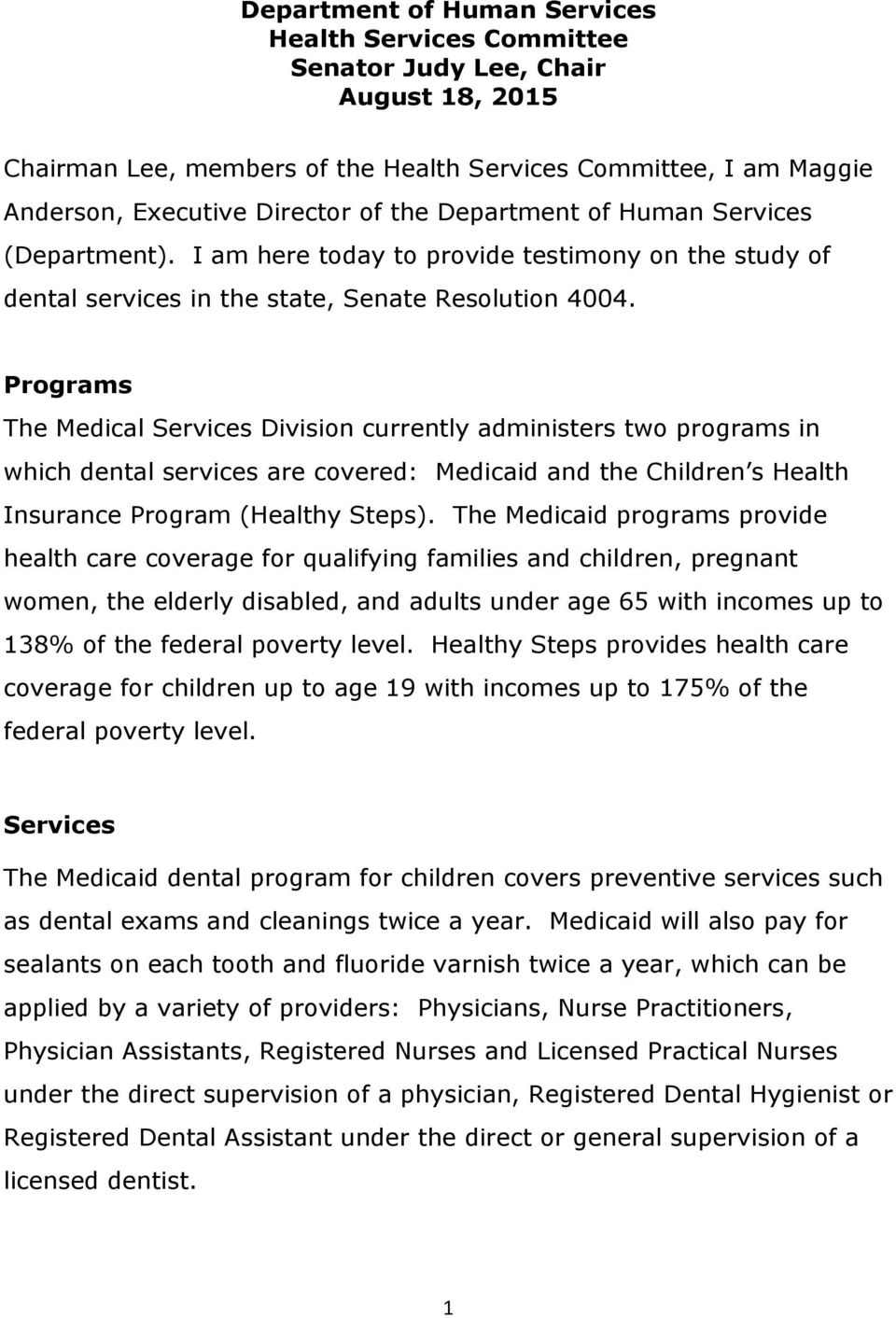 Programs The Medical Services Division currently administers two programs in which dental services are covered: Medicaid and the Children s Health Insurance Program (Healthy Steps).