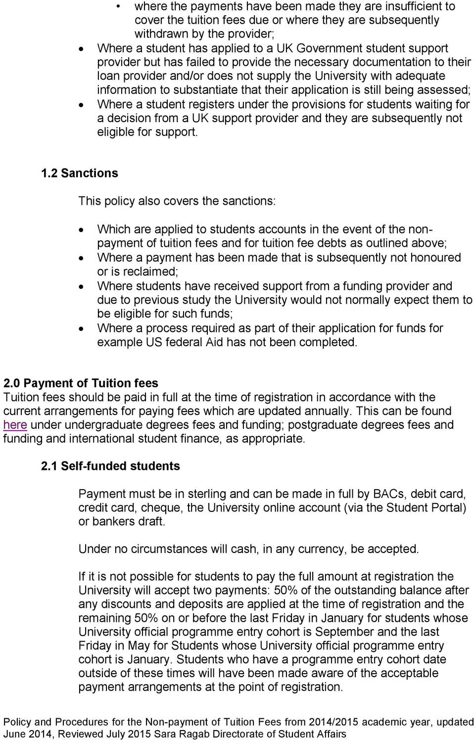 still being assessed; Where a student registers under the provisions for students waiting for a decision from a UK support provider and they are subsequently not eligible for support. 1.