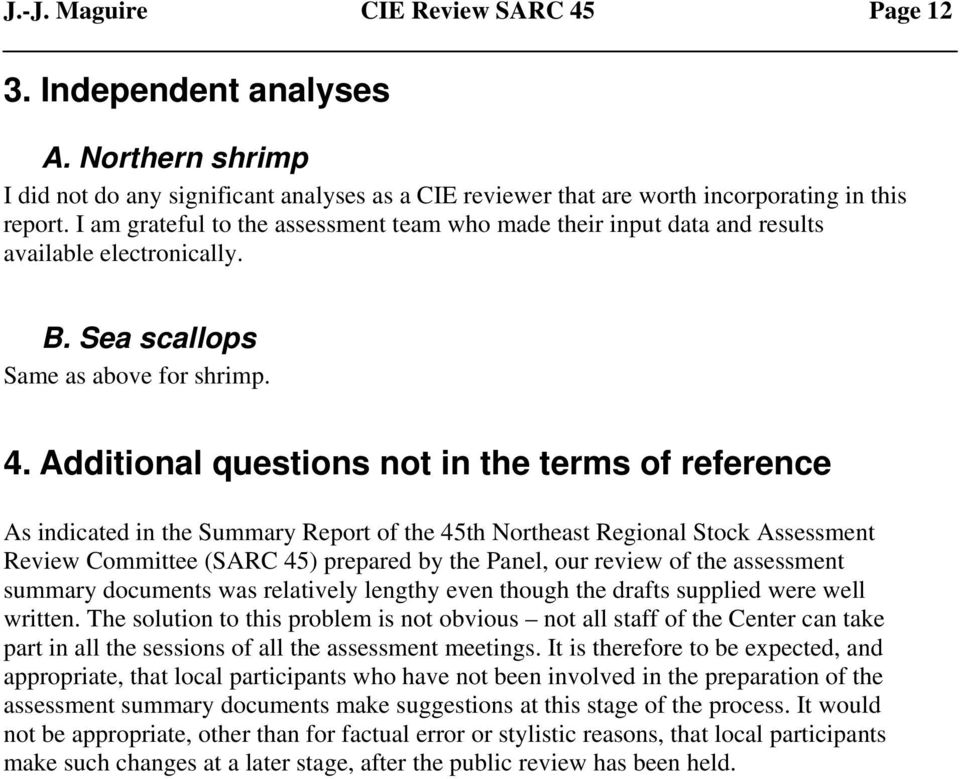 Additional questions not in the terms of reference As indicated in the Summary Report of the 45th Northeast Regional Stock Assessment Review Committee (SARC 45) prepared by the Panel, our review of