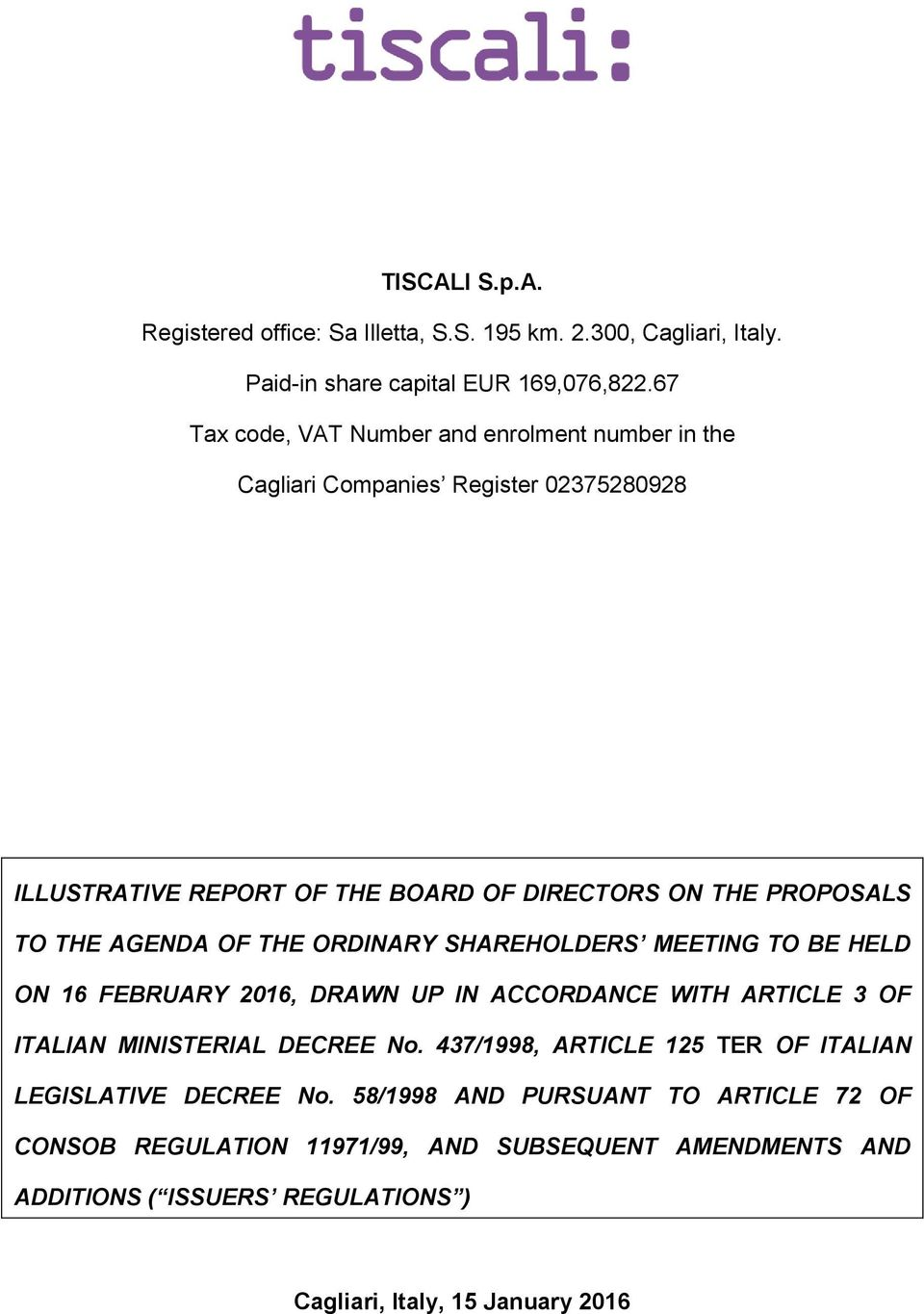 AGENDA OF THE ORDINARY SHAREHOLDERS MEETING TO BE HELD ON 16 FEBRUARY 2016, DRAWN UP IN ACCORDANCE WITH ARTICLE 3 OF ITALIAN MINISTERIAL DECREE No.