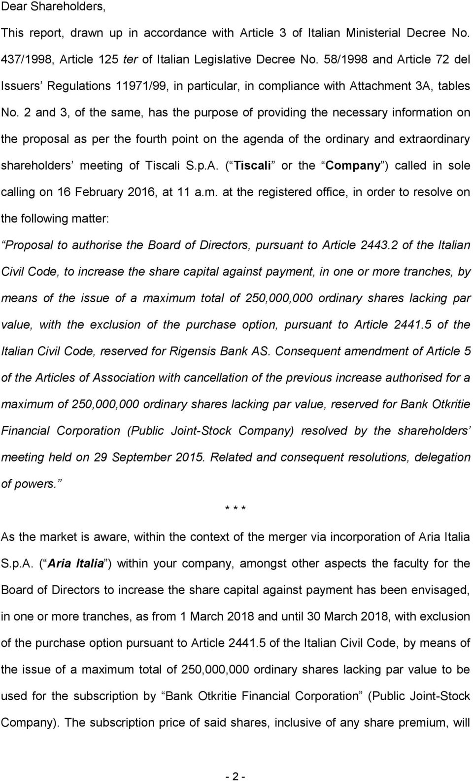 2 and 3, of the same, has the purpose of providing the necessary information on the proposal as per the fourth point on the agenda of the ordinary and extraordinary shareholders meeting of Tiscali S.