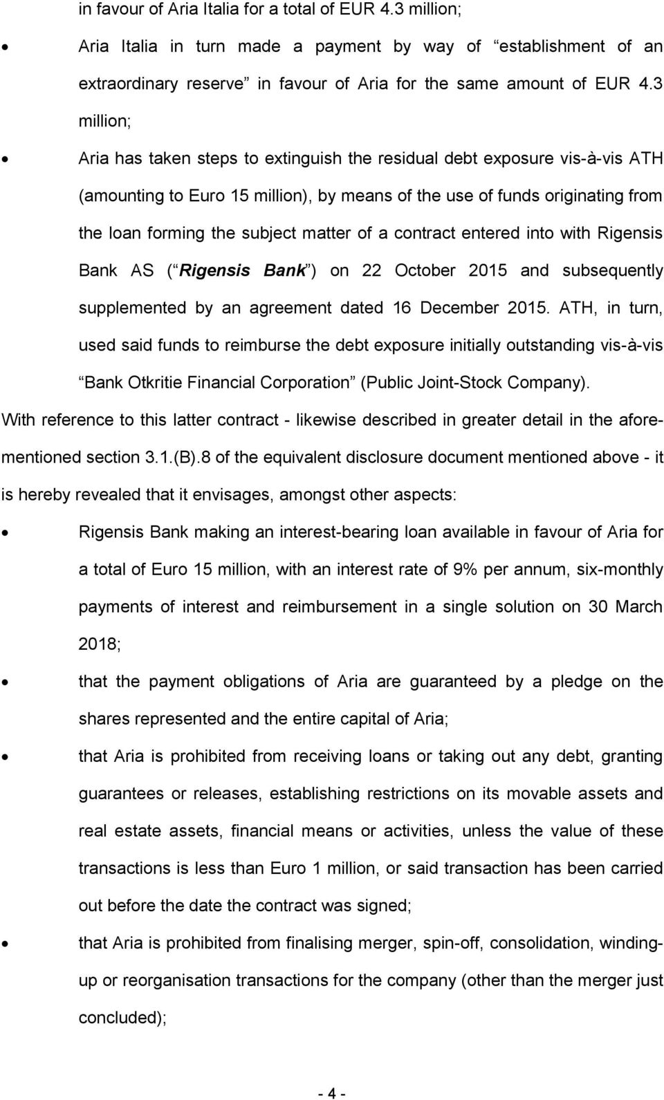 matter of a contract entered into with Rigensis Bank AS ( Rigensis Bank ) on 22 October 2015 and subsequently supplemented by an agreement dated 16 December 2015.