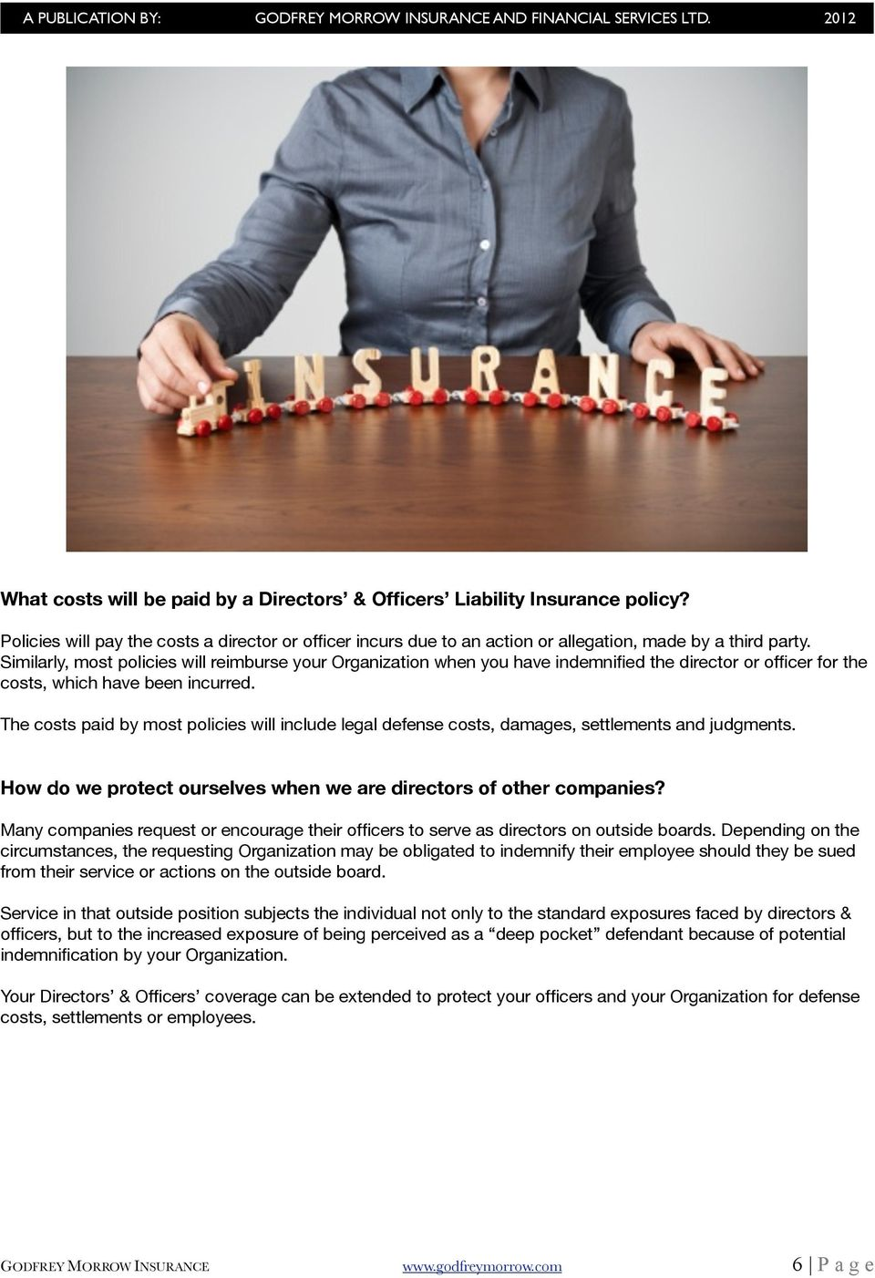 Similarly, most policies will reimburse your Organization when you have indemnified the director or officer for the costs, which have been incurred.