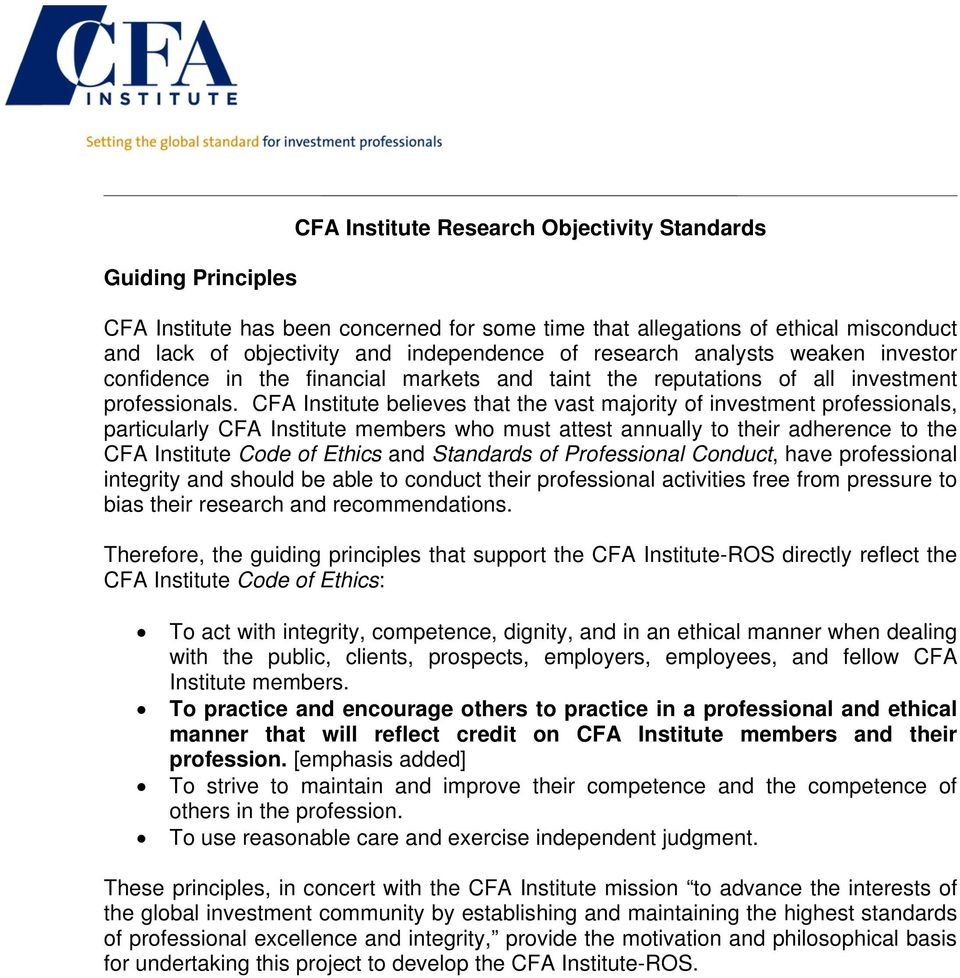 CFA Institute believes that the vast majority of investment professionals, particularly CFA Institute members who must attest annually to their adherence to the CFA Institute Code of Ethics and