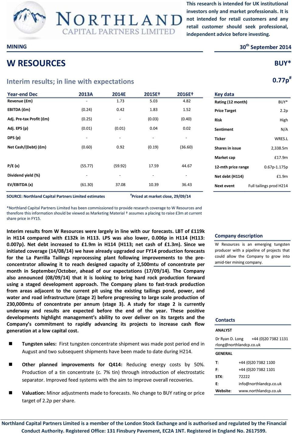 MINING 30 th September 2014 W RESOURCES BUY* Interim results; in line with expectations 0.77p # Year-end Dec 2013A 2014E 2015E 2016E Key data Revenue ( m) - 1.73 5.03 4.