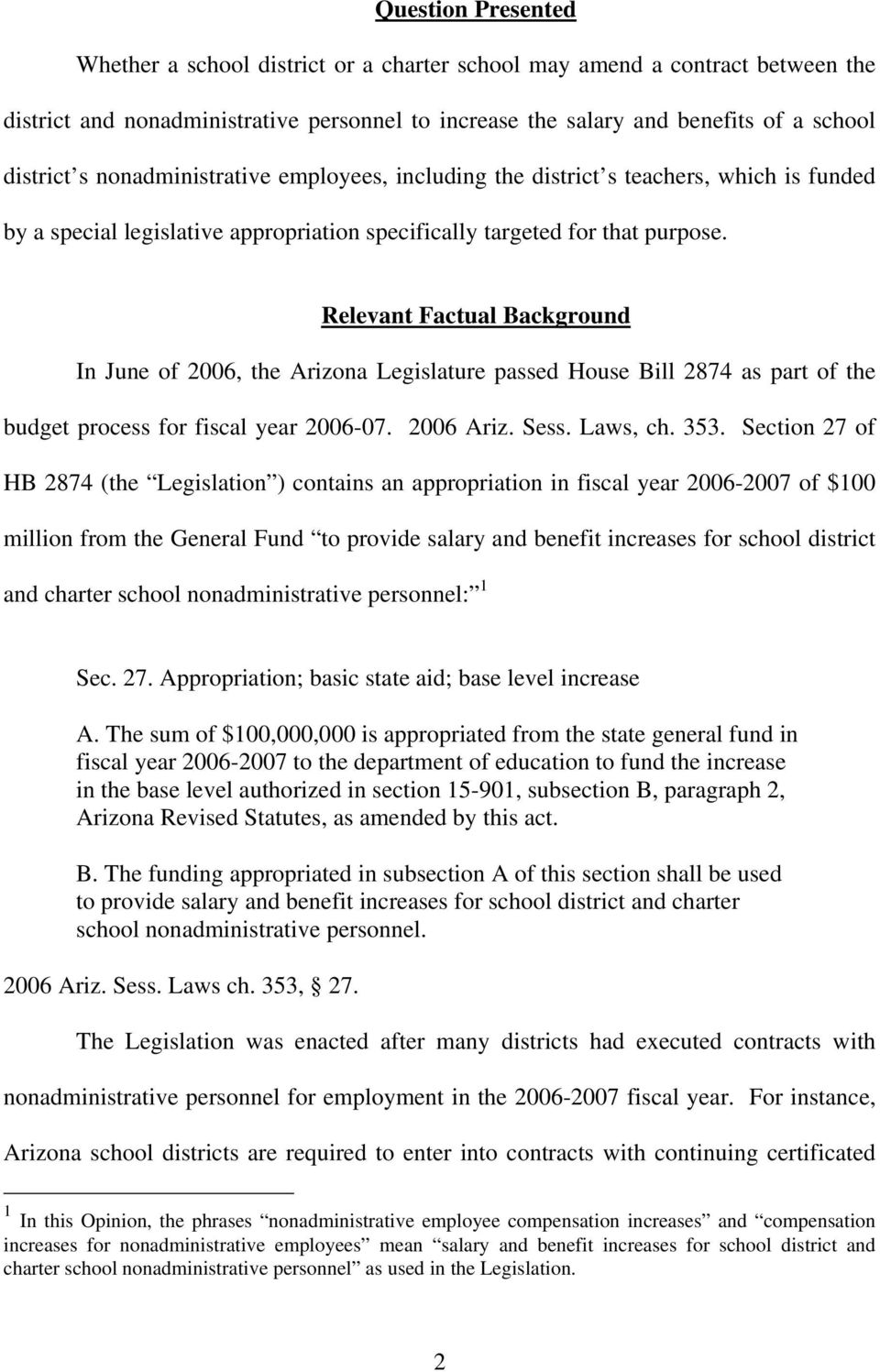 Relevant Factual Background In June of 2006, the Arizona Legislature passed House Bill 2874 as part of the budget process for fiscal year 2006-07. 2006 Ariz. Sess. Laws, ch. 353.
