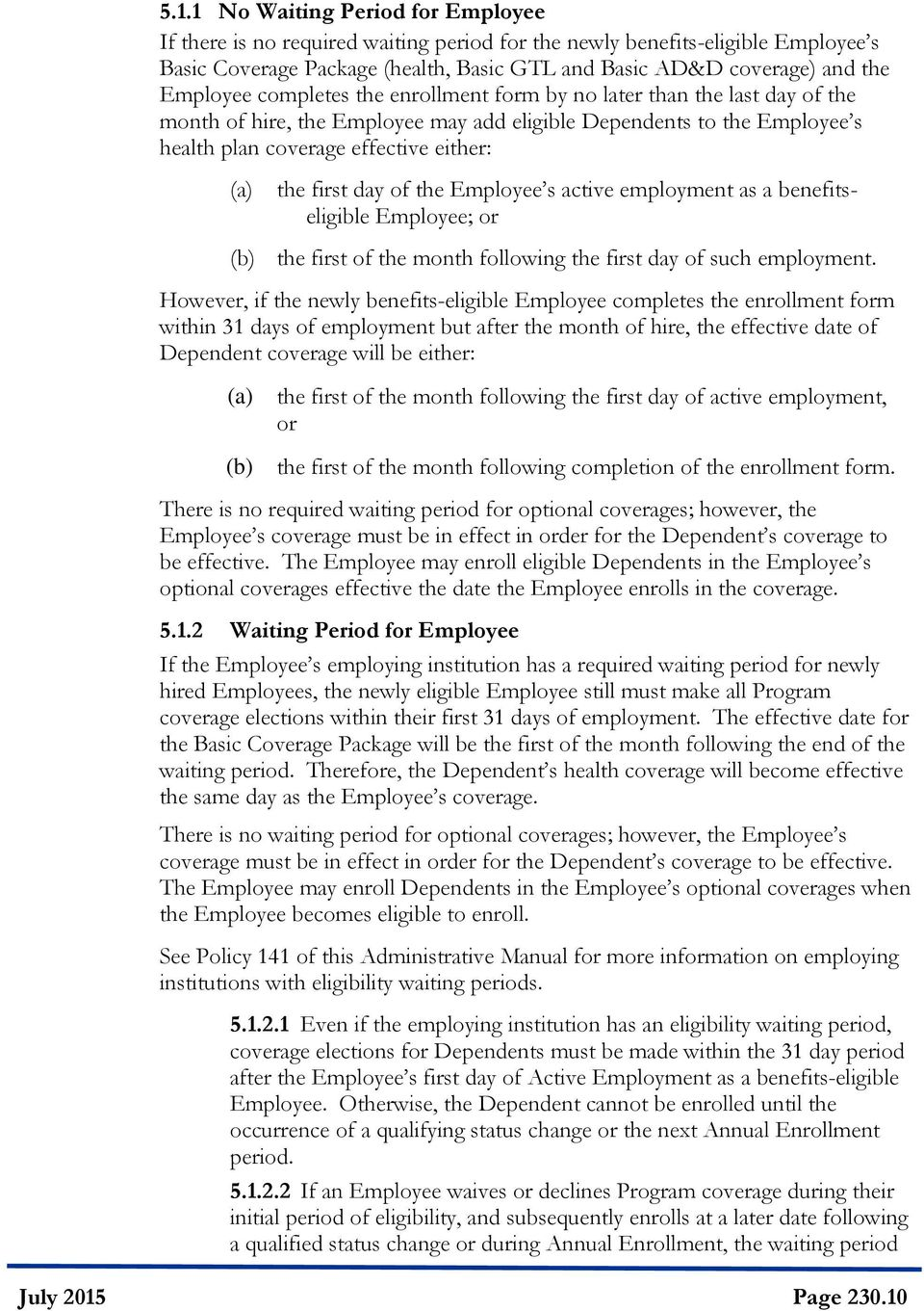 first day of the Employee s active employment as a benefitseligible Employee; or (b) the first of the month following the first day of such employment.