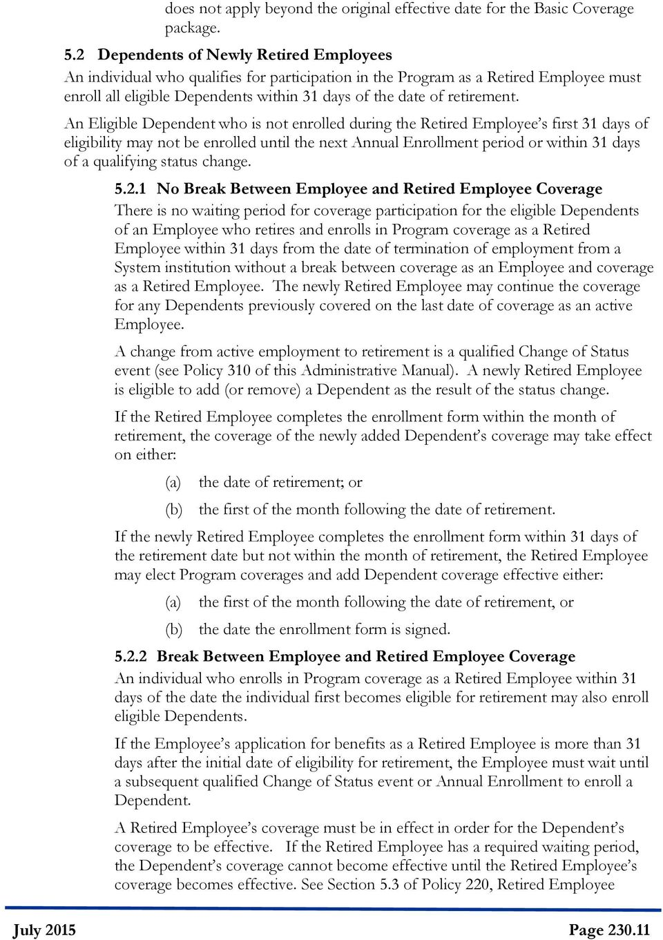 An Eligible Dependent who is not enrolled during the Retired Employee s first 31 days of eligibility may not be enrolled until the next Annual Enrollment period or within 31 days of a qualifying