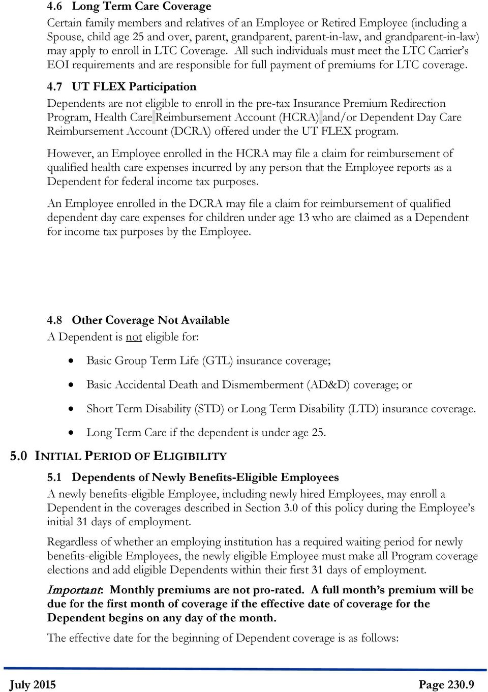 7 UT FLEX Participation Dependents are not eligible to enroll in the pre-tax Insurance Premium Redirection Program, Health Care Reimbursement Account (HCRA) and/or Dependent Day Care Reimbursement