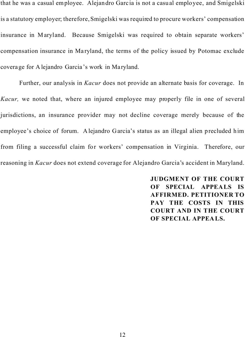 Because Smigelski was required to obtain separate workers compensation insurance in Maryland, the terms of the policy issued by Potomac exclude coverage for Alejandro Garcia s work in Maryland.