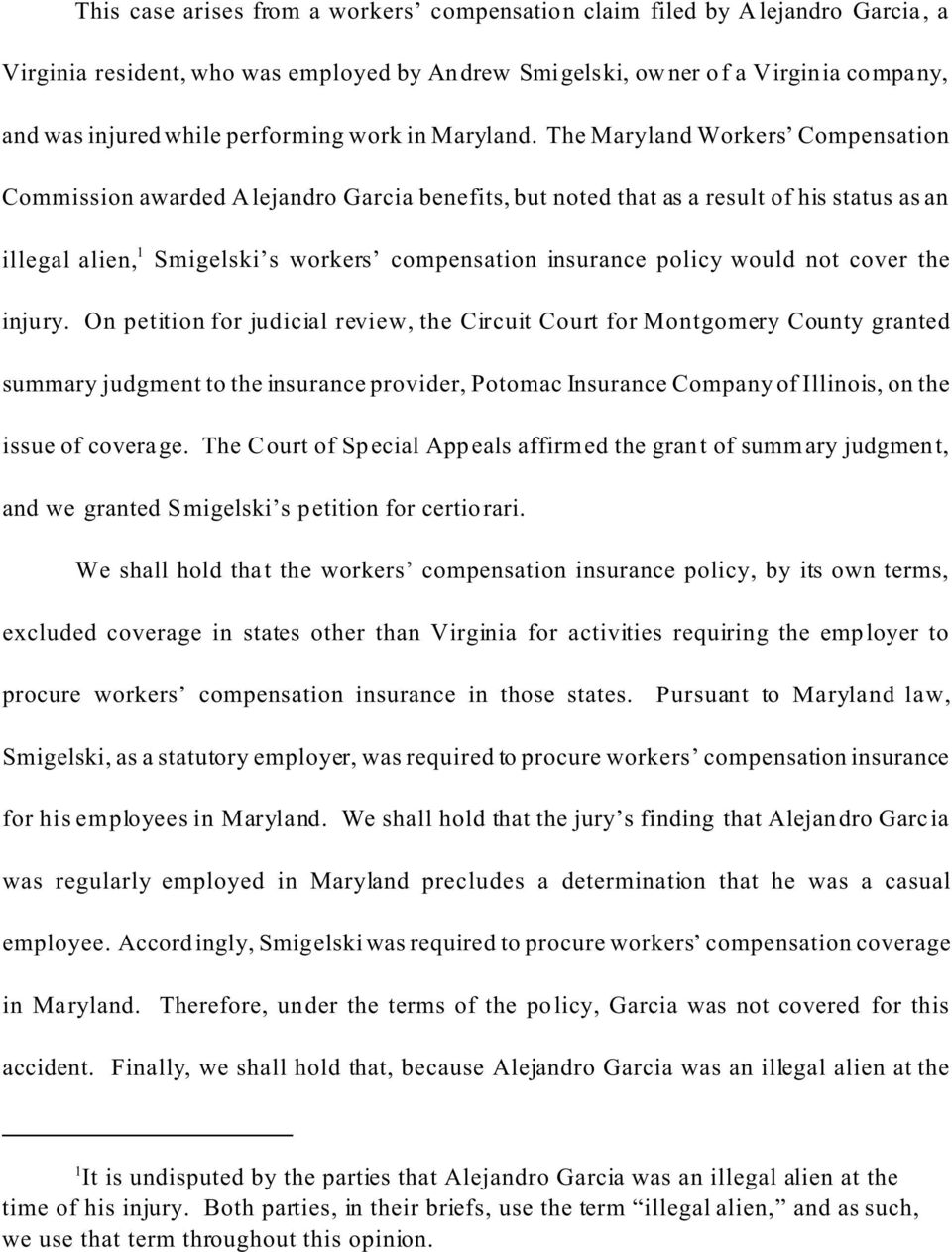 The Maryland Workers Compensation Commission awarded Alejandro Garcia benefits, but noted that as a result of his status as an illegal alien, 1 Smigelski s workers compensation insurance policy would