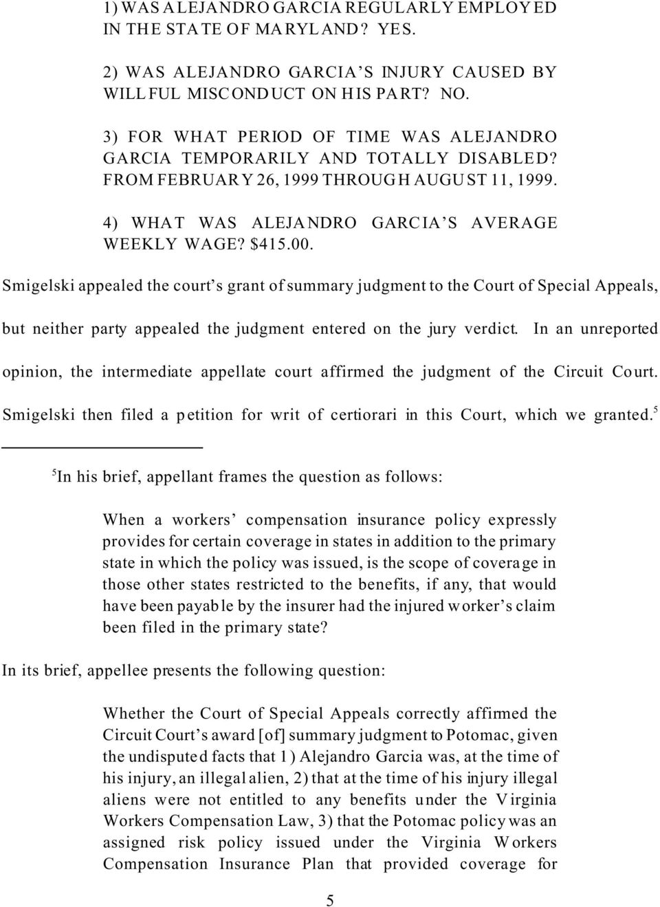 Smigelski appealed the court s grant of summary judgment to the Court of Special Appeals, but neither party appealed the judgment entered on the jury verdict.