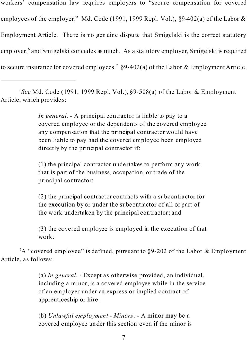 As a statutory employer, Smigelski is required to secure insurance for covered employees. 7 9-402(a) of the Labor & Employment Article. 6 See Md. Code (1991, 1999 Repl. Vol.