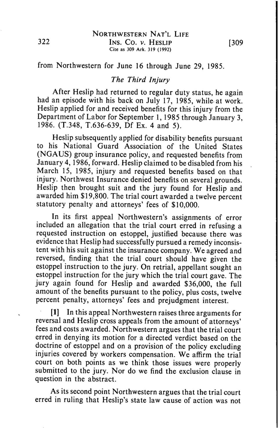 Heslip applied for and received benefits for this injury from the Department of Labor for September 1, 1985 through January 3, 1986. (T.348, T.636-639, Df Ex. 4 and 5).