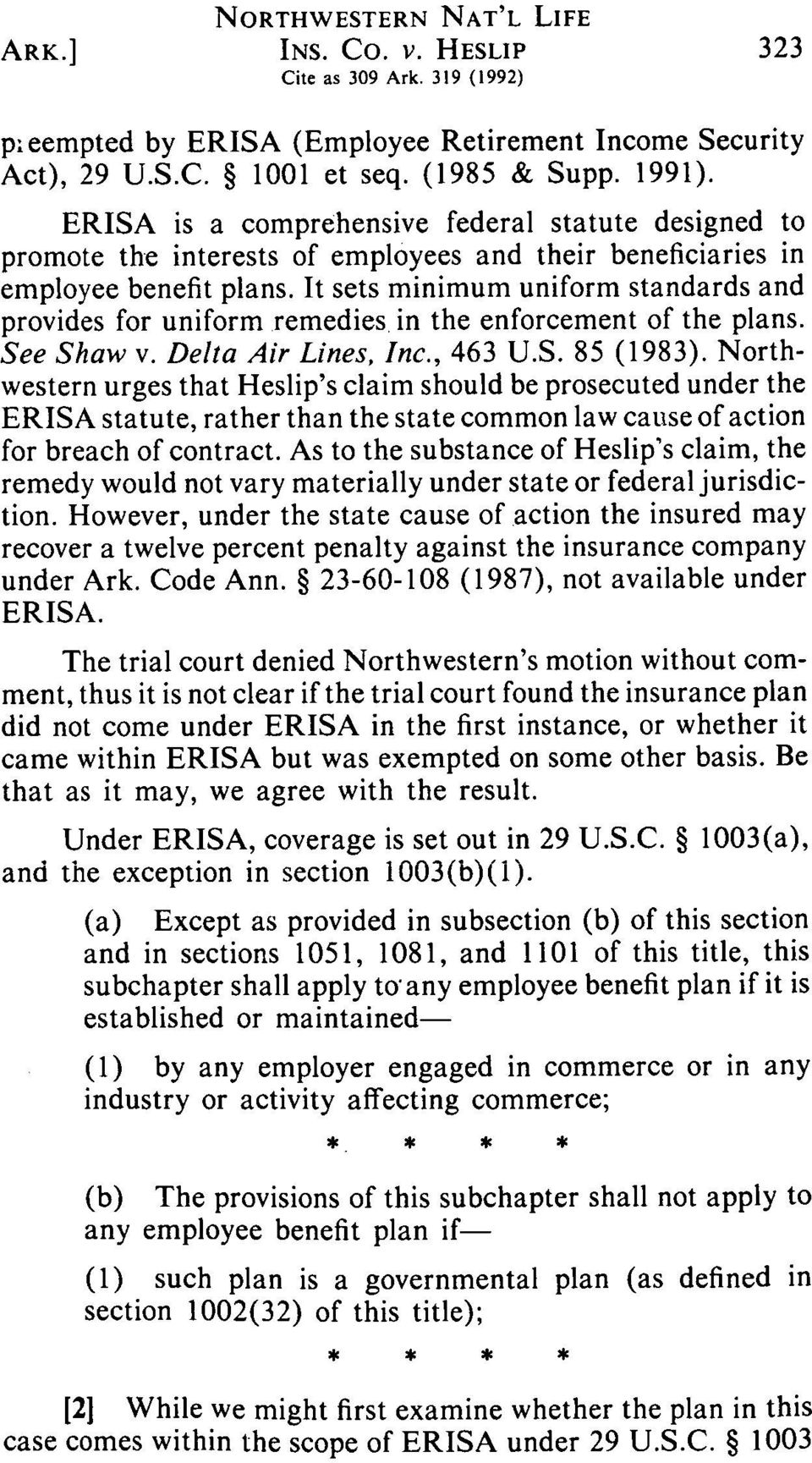 It sets minimum uniform standards and provides for uniform remedies in the enforcement of the plans. See Shaw v. Delta Air Lines, Inc., 463 U.S. 85 (1983).