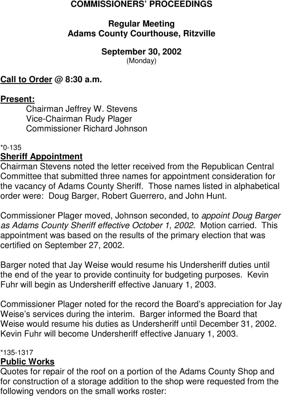 for appointment consideration for the vacancy of Adams County Sheriff. Those names listed in alphabetical order were: Doug Barger, Robert Guerrero, and John Hunt.