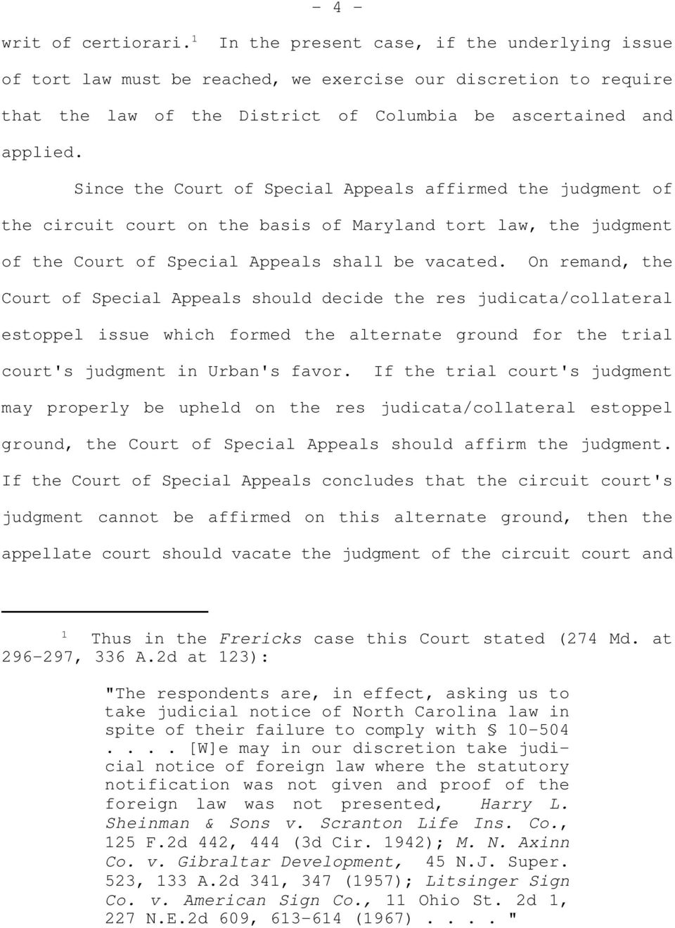 Since the Court of Special Appeals affirmed the judgment of the circuit court on the basis of Maryland tort law, the judgment of the Court of Special Appeals shall be vacated.