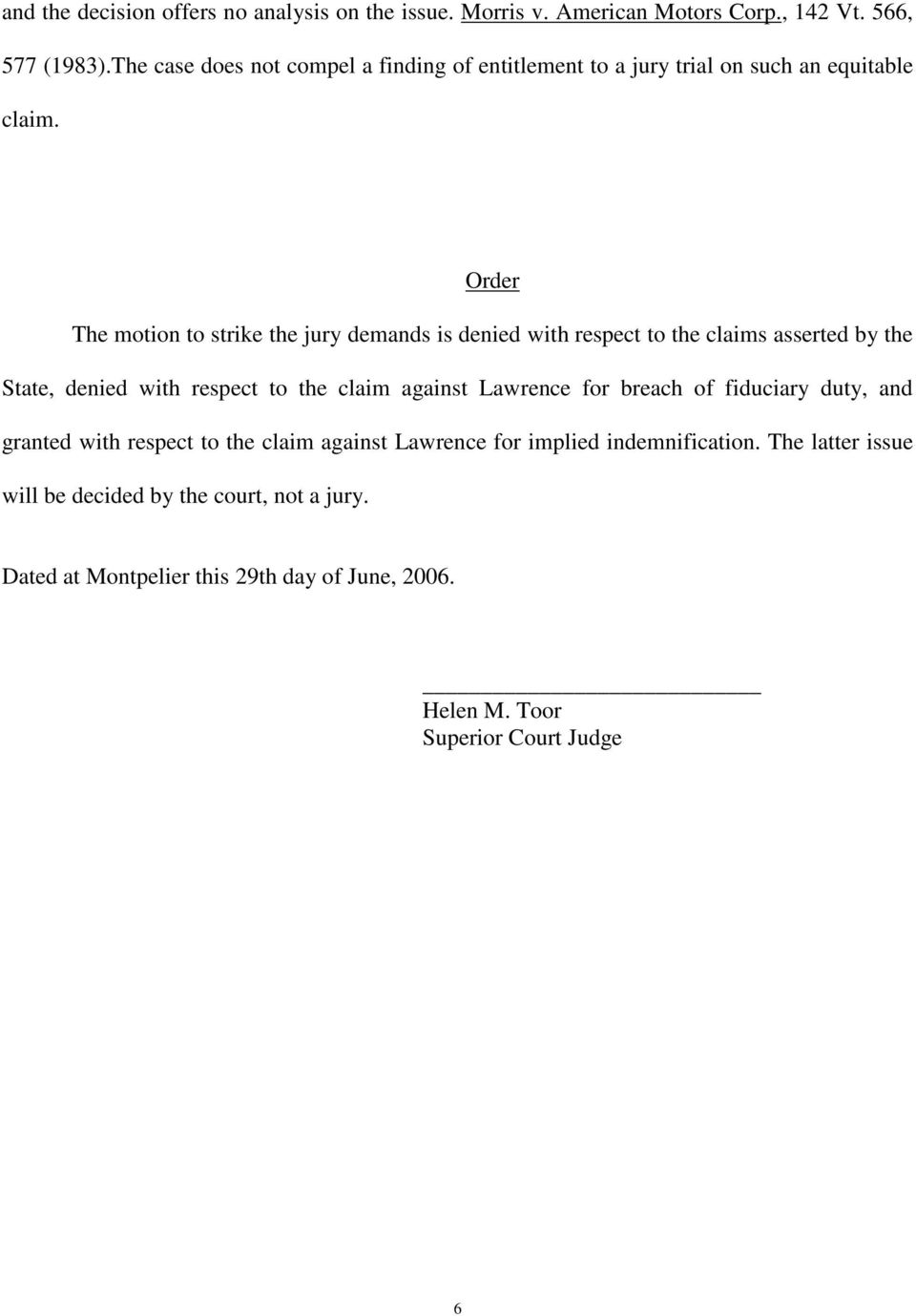 Order The motion to strike the jury demands is denied with respect to the claims asserted by the State, denied with respect to the claim against Lawrence
