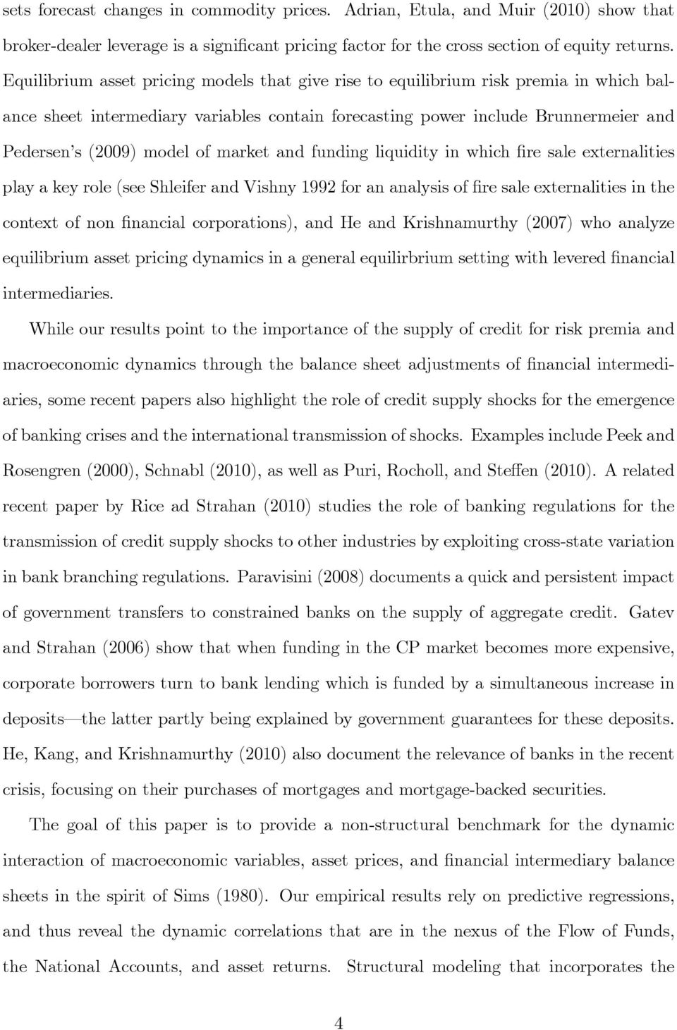 market and funding liquidity in which re sale externalities play a key role (see Shleifer and Vishny 1992 for an analysis of re sale externalities in the context of non nancial corporations), and He