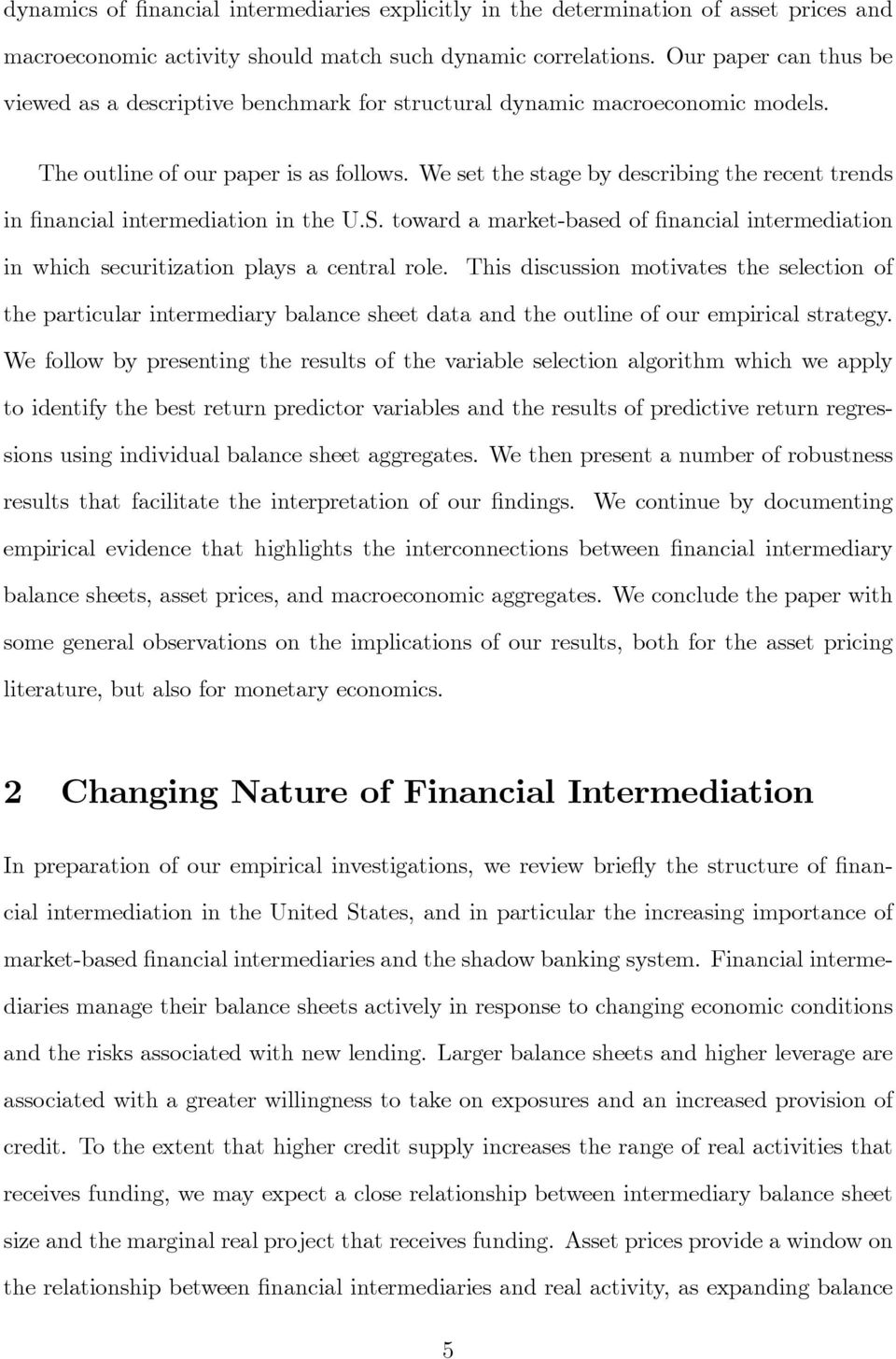 We set the stage by describing the recent trends in nancial intermediation in the U.S. toward a market-based of nancial intermediation in which securitization plays a central role.