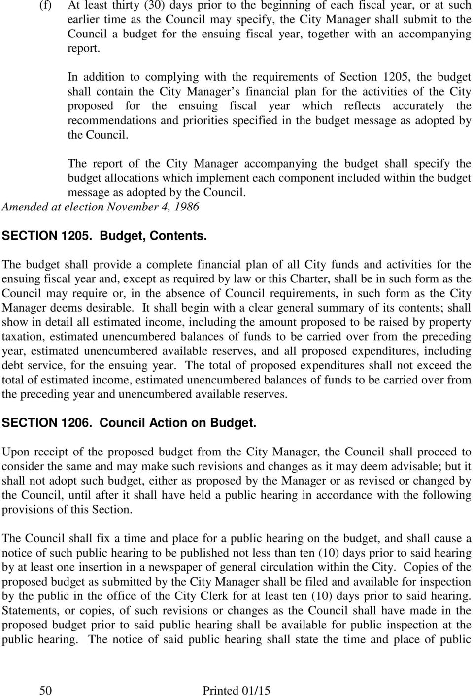 In addition to complying with the requirements of Section 1205, the budget shall contain the City Manager s financial plan for the activities of the City proposed for the ensuing fiscal year which