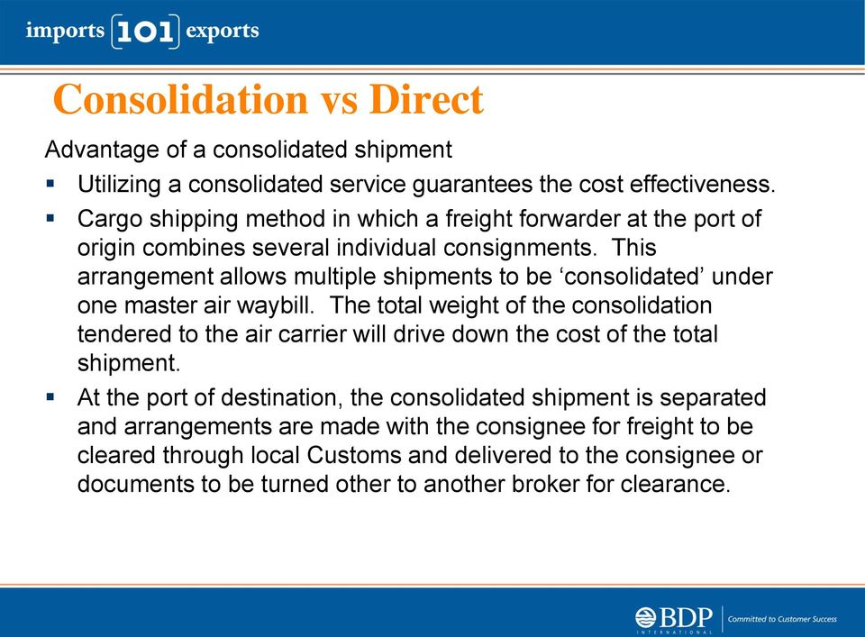 This arrangement allows multiple shipments to be consolidated under one master air waybill.