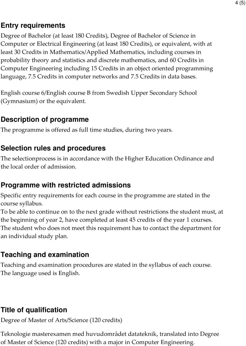 programming language, 7.5 Credits in computer networks and 7.5 Credits in data bases. English course 6/English course B from Swedish Upper Secondary School (Gymnasium) or the equivalent.