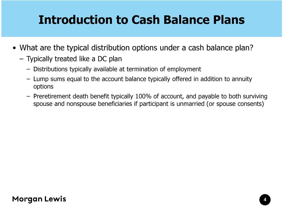 the account balance typically offered in addition to annuity options Preretirement death benefit typically 100% of