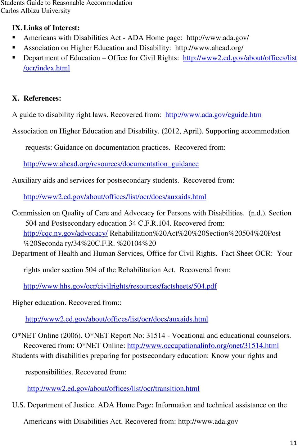 htm Association on Higher Education and Disability. (2012, April). Supporting accommodation requests: Guidance on documentation practices. Recovered from: http://www.ahead.