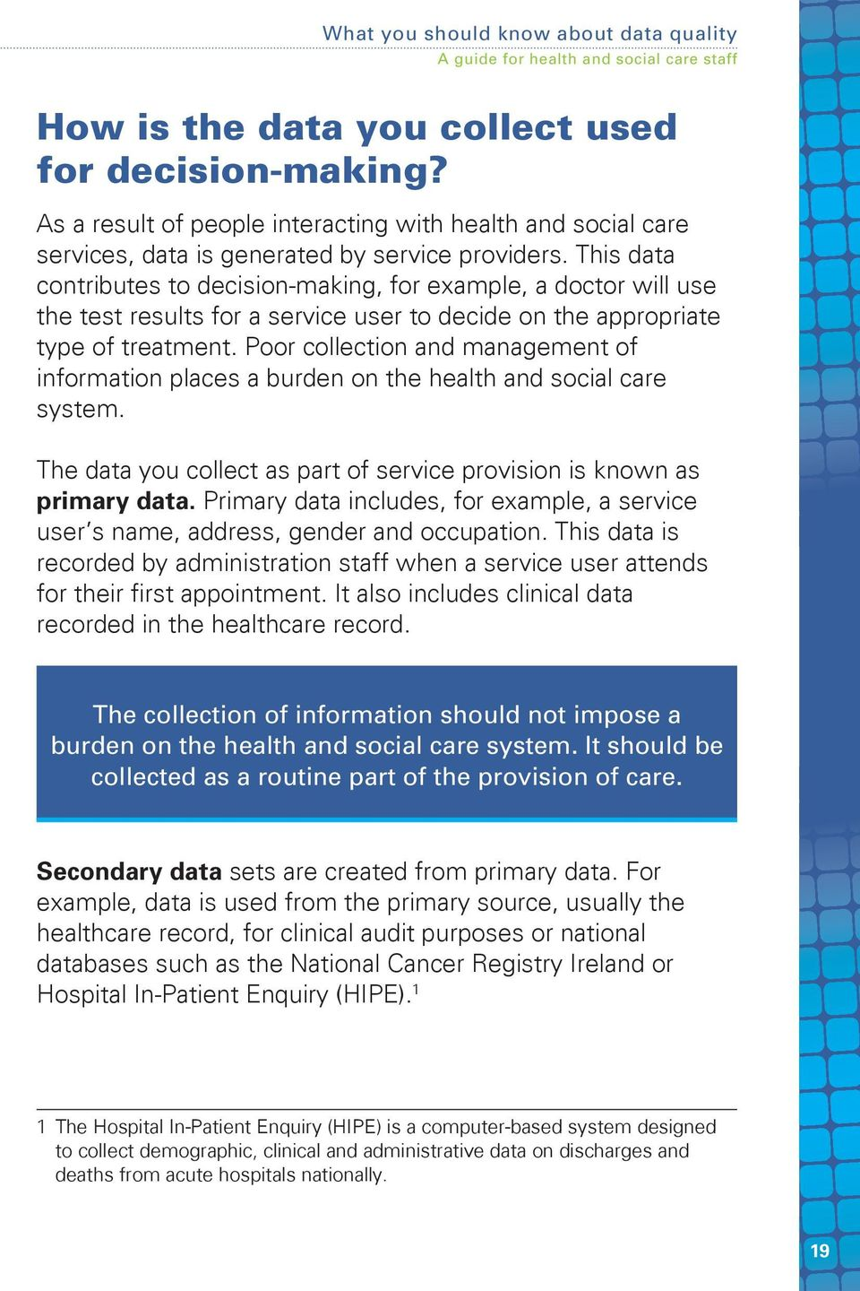 Poor collection and management of information places a burden on the health and social care system. The data you collect as part of service provision is known as primary data.