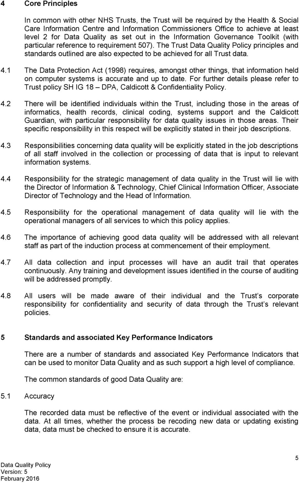 The Trust principles and standards outlined are also expected to be achieved for all Trust data. 4.