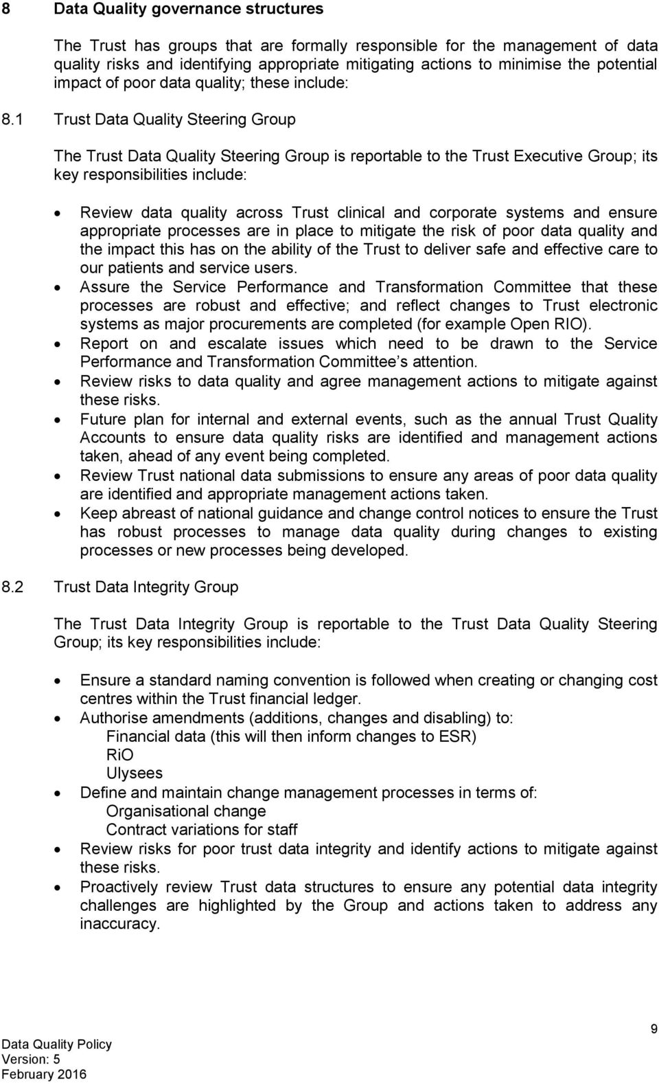 1 Trust Data Quality Steering Group The Trust Data Quality Steering Group is reportable to the Trust Executive Group; its key responsibilities include: Review data quality across Trust clinical and