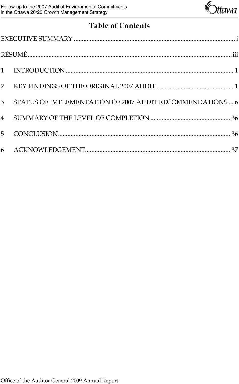 .. 1 3 STATUS OF IMPLEMENTATION OF 2007 AUDIT RECOMMENDATIONS.