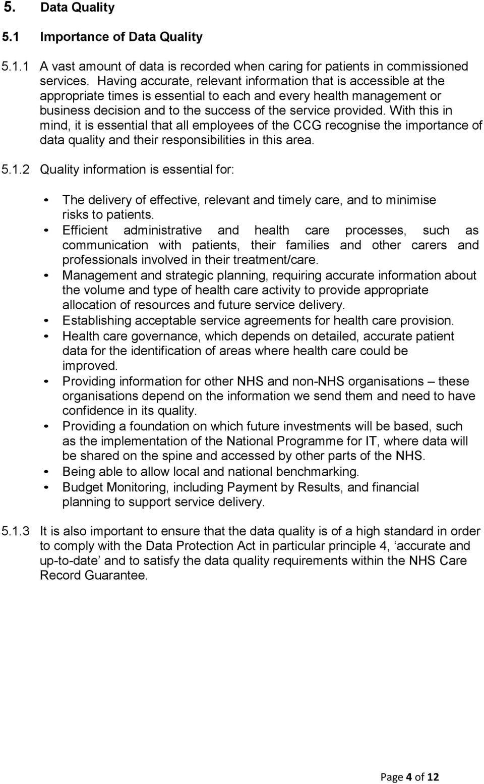 With this in mind, it is essential that all employees of the CCG recognise the importance of data quality and their responsibilities in this area. 5.1.