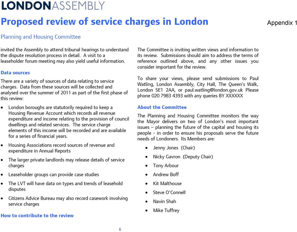 Data from these sources will be collected and analysed over the summer of 2011 as part of the first phase of this review: London boroughs are statutorily required to keep a Housing Revenue Account