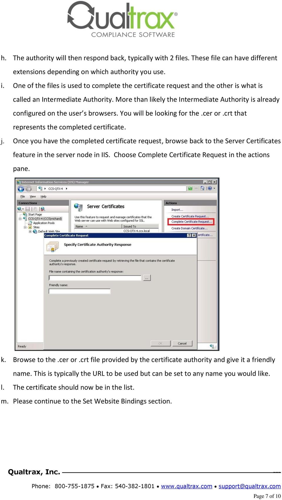 More than likely the Intermediate Authority is already configured on the user s browsers. You will be looking for the.cer or.crt that represents the completed certificate. j.