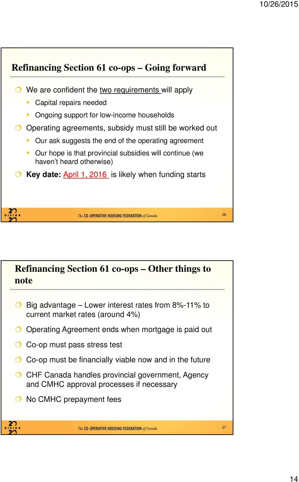starts 26 Refinancing Sectin 61 c-ps Other things t nte Big advantage Lwer interest rates frm 8%-11% t current market rates (arund 4%) Operating Agreement ends when mrtgage is paid ut